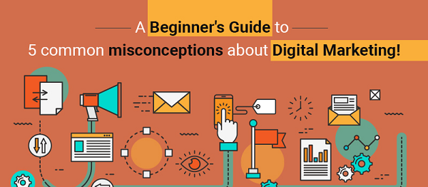 The Top best 5 Common Misconceptions About Digital Marketing - A Beginners' Guide Australia 2019